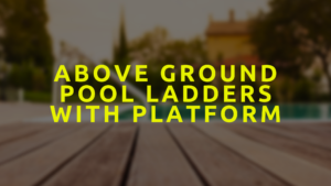 Above Ground Pool Ladders With Platform