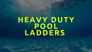 Heavy Duty Pool Ladders For Above Ground Pools