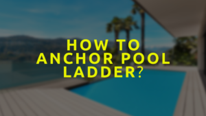 How To Anchor Pool Ladder