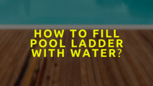 How To Fill Pool Ladder With Water