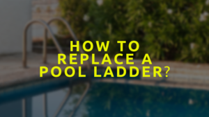 How To Replace A Pool Ladder