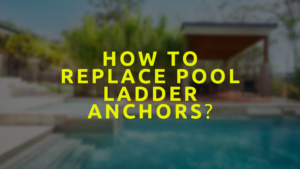 How To Replace Pool Ladder Anchors