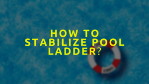 How To Stabilize Pool Ladder