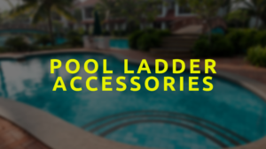 Pool Ladder Accessories