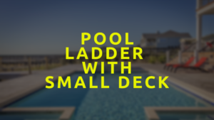 Pool Ladder With Small Deck