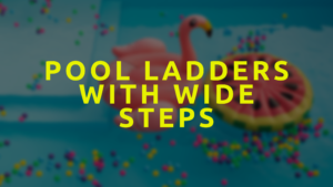 Pool Ladders With Wide Steps