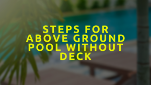 Steps For Above Ground Pool Without Deck